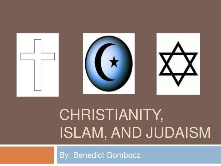 CHRISTIANITY,ISLAM, AND JUDAISMBy: Benedict Gombocz