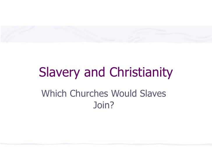 Slavery and Christianity Which Churches Would Slaves Join?