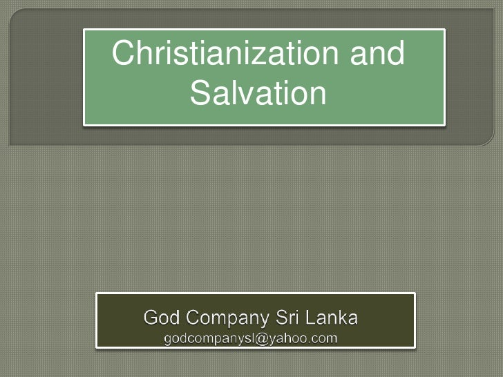 Christianization and Salvation<br />God Company Sri Lankagodcompanysl@yahoo.com<br />