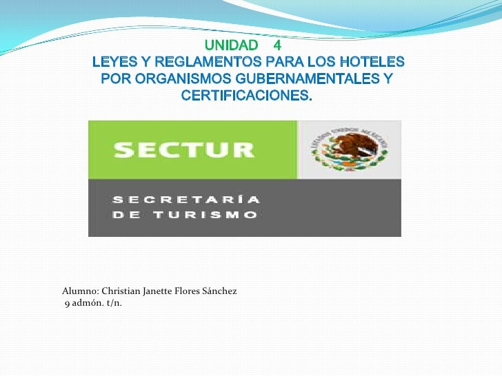 UNIDAD 4      LEYES Y REGLAMENTOS PARA LOS HOTELES       POR ORGANISMOS GUBERNAMENTALES Y                 CERTIFICACIONES....