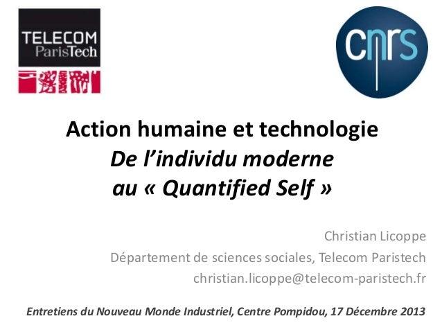 Action humaine et technologie De l'individu moderne au « Quantified Self » Christian Licoppe Département de sciences socia...