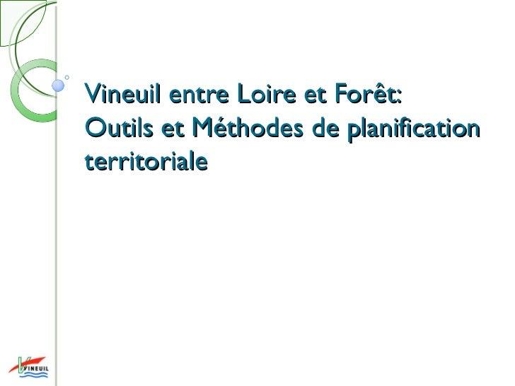 Vineuil entre Loire et Forêt: Outils et Méthodes de planification territoriale