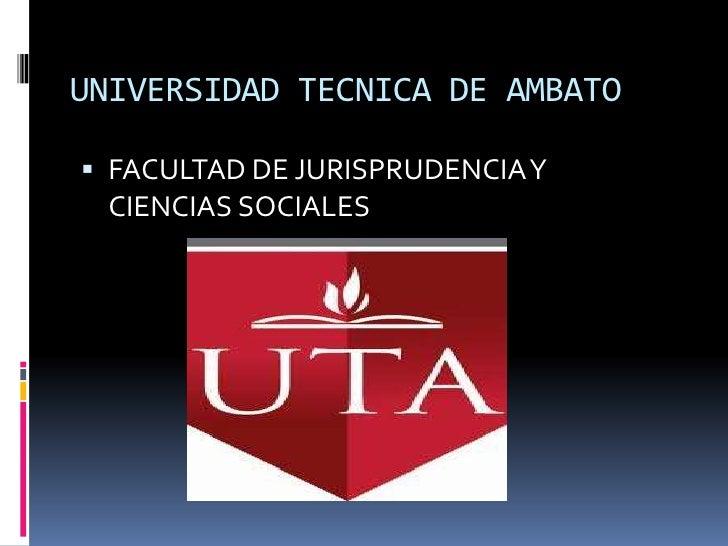 UNIVERSIDAD TECNICA DE AMBATO FACULTAD DE JURISPRUDENCIA Y  CIENCIAS SOCIALES