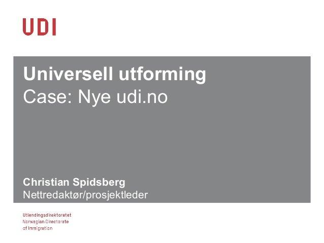 Universell utforming Case: Nye udi.no Christian Spidsberg Nettredaktør/prosjektleder
