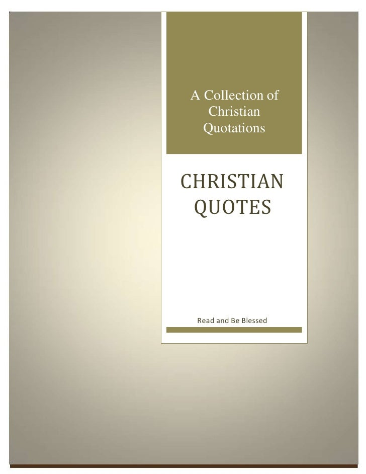 A Collection of   Christian  QuotationsCHRISTIAN QUOTES Read and Be Blessed