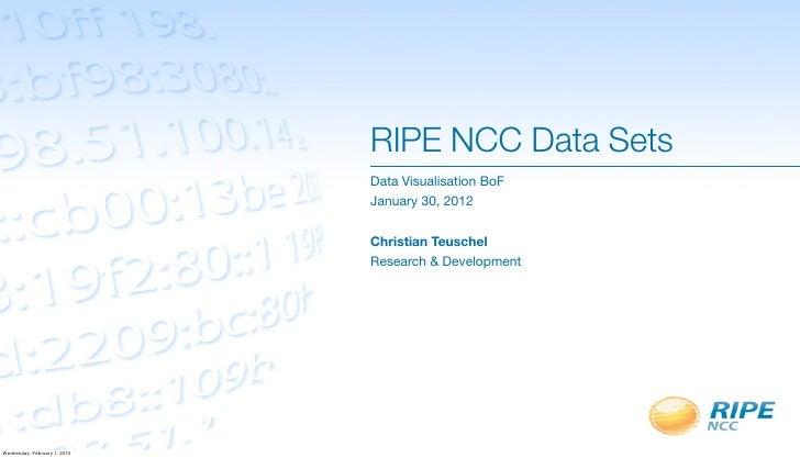 RIPE NCC Data Sets                              Data Visualisation BoF                              January 30, 2012      ...