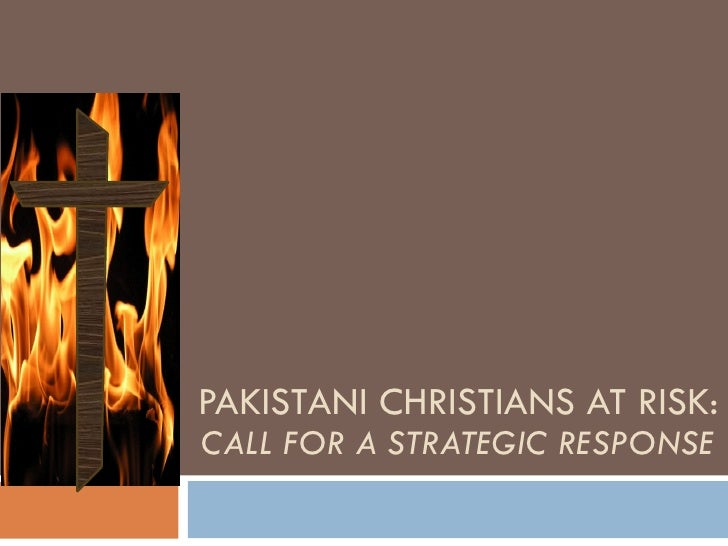 PAKISTANI CHRISTIANS AT RISK: CALL FOR A STRATEGIC RESPONSE