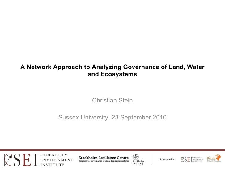 A Network Approach to Analyzing Governance of Land, Water and Ecosystems Christian Stein Sussex University, 23 September 2...
