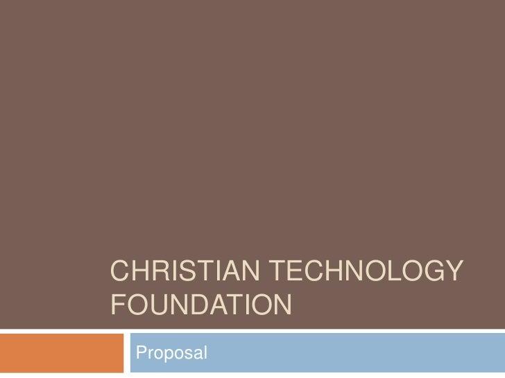 Christian Technology Foundation<br />Proposal <br />