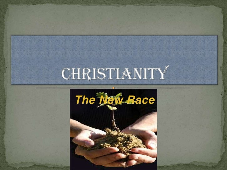 The New Race<br />Christianity<br />