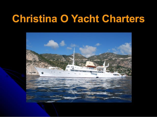 Christina O Yacht Charters