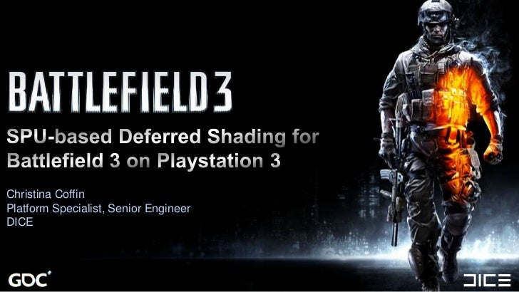 SPU-based Deferred Shading for Battlefield 3 on Playstation 3<br />Christina Coffin<br />Platform Specialist, Senior Engin...