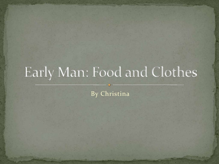By Christina<br />Early Man: Food and Clothes<br />