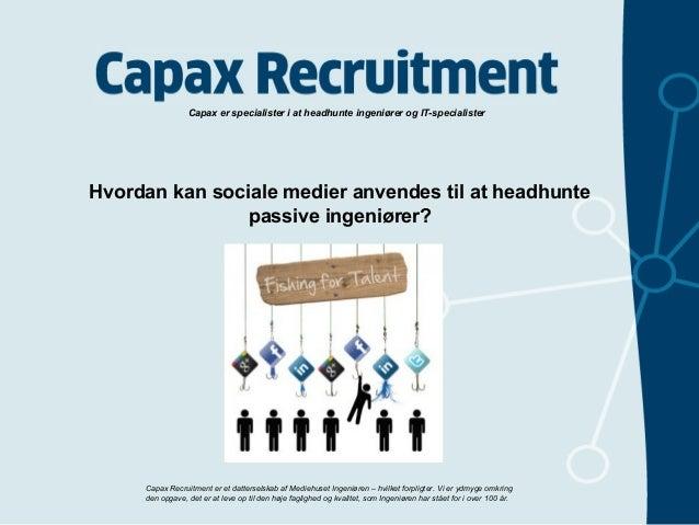 Capax er specialister i at headhunte ingeniører og IT-specialister  Hvordan kan sociale medier anvendes til at headhunte p...