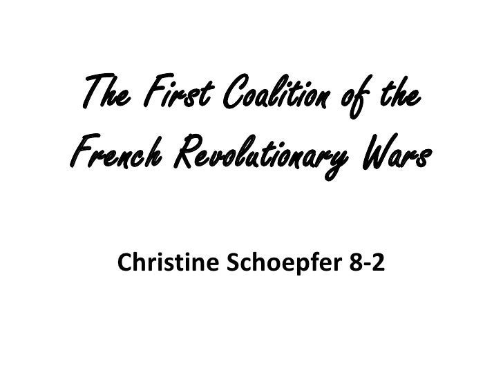 The First Coalition of the French Revolutionary Wars     Christine Schoepfer 8-2