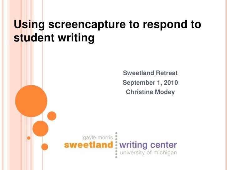 Using screencapture to respond tostudent writing                   Sweetland Retreat                   September 1, 2010  ...