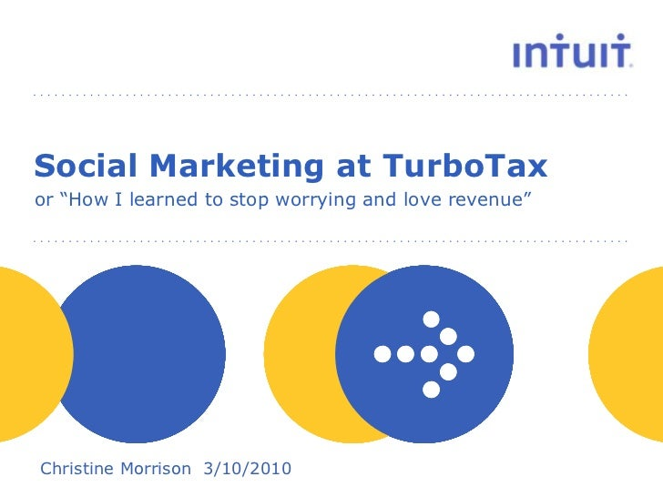 """Social Marketing at TurboTax<br />or """"How I learned to stop worrying and love revenue""""<br />Christine Morrison  3/10/2010<..."""