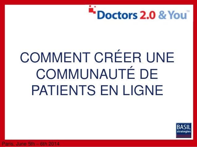 Paris, June 5th – 6th 2014 COMMENT CRÉER UNE COMMUNAUTÉ DE PATIENTS EN LIGNE