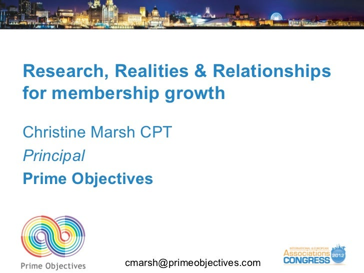 Research, Realities & Relationshipsfor membership growthChristine Marsh CPTPrincipalPrime Objectives            cmarsh@pri...