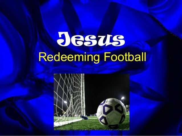Jesus Redeeming Football