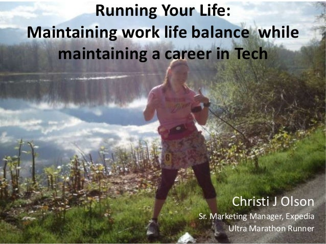 Running Your Life:Maintaining work life balance whilemaintaining a career in TechChristi J OlsonSr. Marketing Manager, Exp...