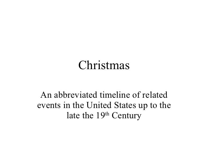 Christmas An abbreviated timeline of related events in the United States up to the late the 19 th  Century