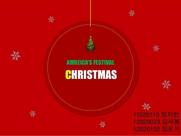 CHRISTMAS AMREICA'S FESTIVAL 11020110 정지원 12020023 김새봄 12020102 임은지