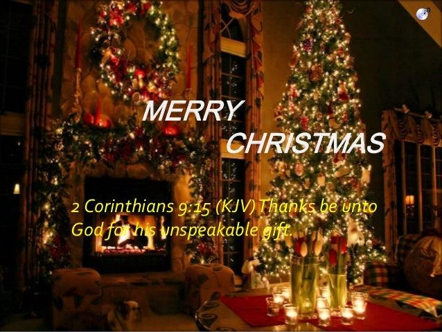 MERRY CHRISTMAS 2 Corinthians 9:15 (KJV)Thanks be unto God for his unspeakable gift.