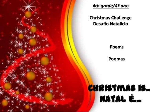 4th grade/4º ano Christmas Challenge Desafio Natalício  Poems Poemas  Christmas is… Natal é…