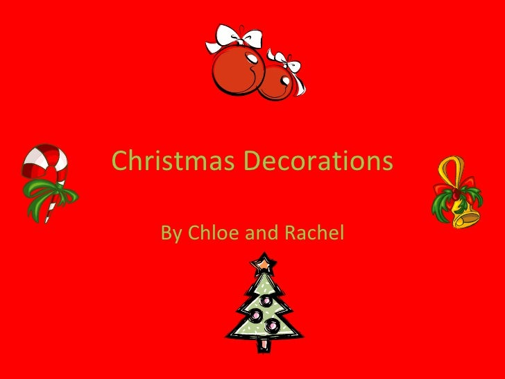 Christmas Decorations By Chloe and Rachel