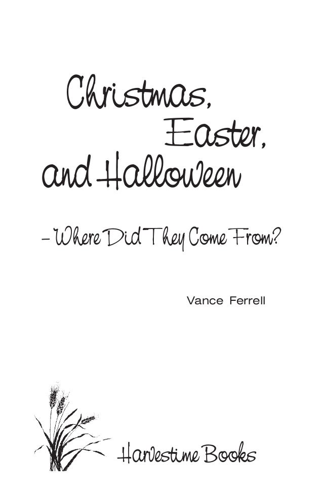 Vance Ferrell –WhereDidTheyComeFrom? Christmas, Easter, and Halloween Harvestime Books