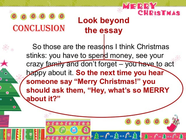 essay about christmas break Christmas is a christian festival jesus christ, the founder of the christian faith, was born on 25 december hence the day is observed as the 'christmas day' in order to commemorate christ's birth.
