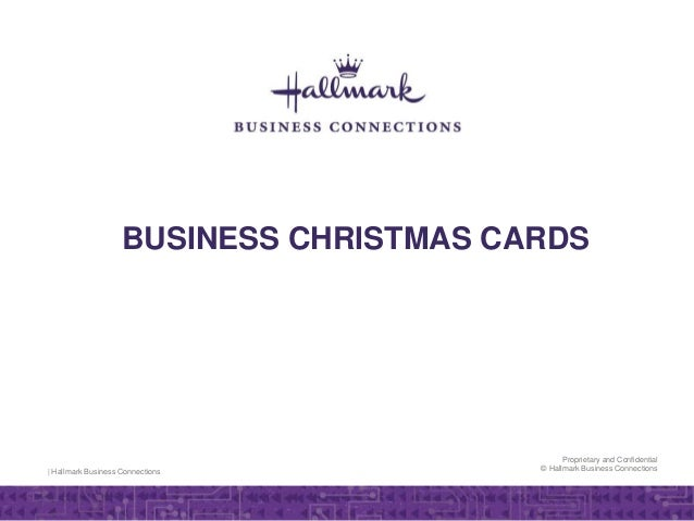 | Hallmark Business Connections Proprietary and Confidential © Hallmark Business Connections BUSINESS CHRISTMAS CARDS