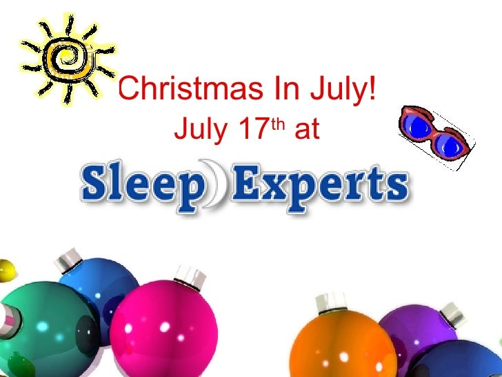 Christmas In July!   July 17 th  at