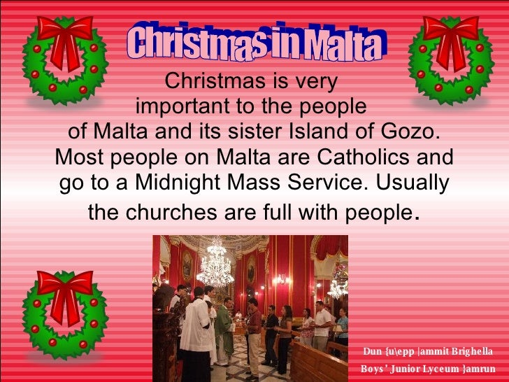 Christmas is very  important to the people  of Malta and its sister Island of Gozo. Most people on Malta are Catholics and...