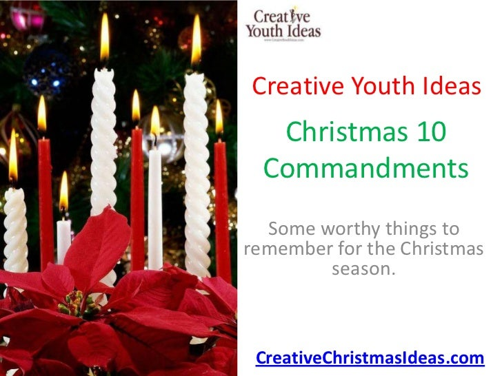 Creative Youth Ideas   Christmas 10  Commandments  Some worthy things toremember for the Christmas        season. Creative...