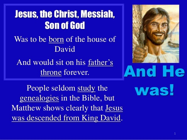 Jesus, the Christ, Messiah,         Son of GodWas to be born of the house of           David And would sit on his father's...