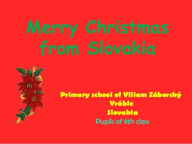 Merry Christmas from Slovakia Primary school of Viliam Záborský Vráble Slovakia Pupils of 9th class
