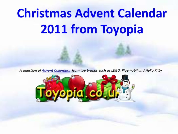 Christmas Advent Calendar    2011 from ToyopiaA selection of Advent Calendars from top brands such as LEGO, Playmobil and ...