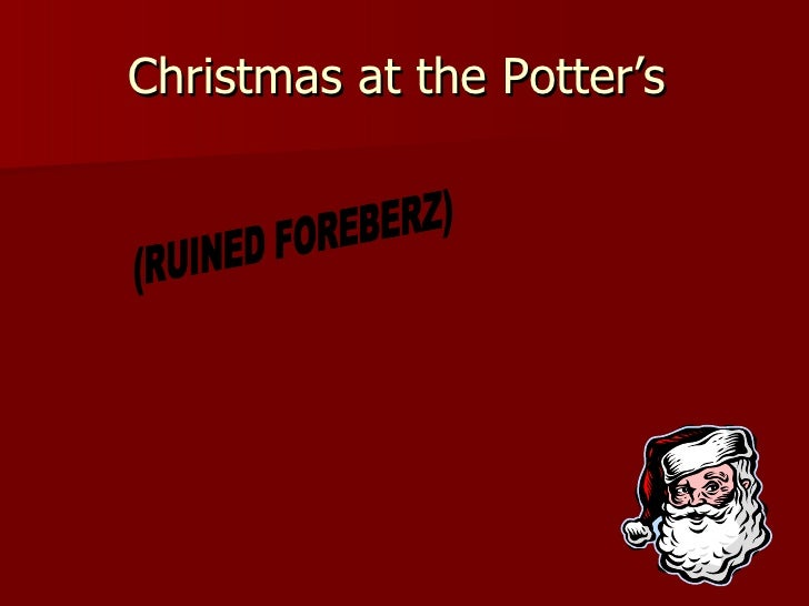 Christmas at the Potter's  (RUINED FOREBERZ)
