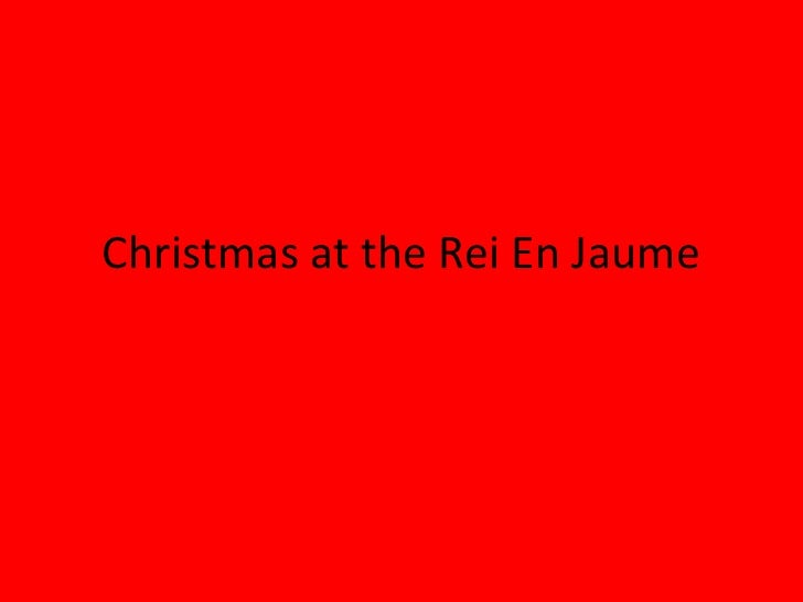 Christmas at the Rei En Jaume<br />