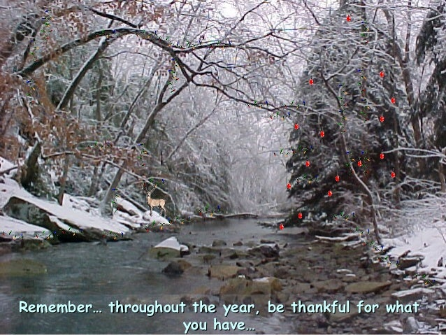 Remember… throughout the year, be thankful for whatRemember… throughout the year, be thankful for what you have…you have…