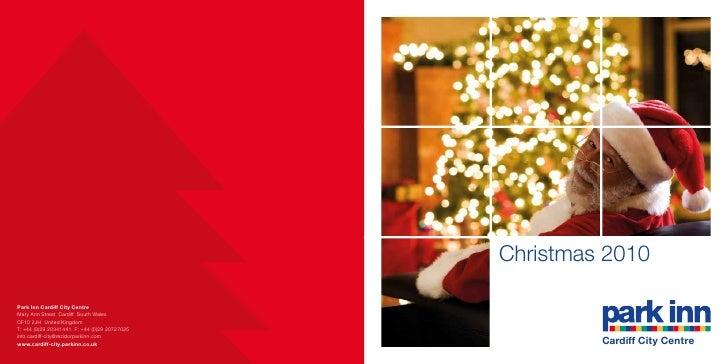 Christmas 2010  Park Inn Cardiff City Centre Mary Ann Street Cardiff South Wales CF10 2JH United Kingdom T: +44 (0)29 2034...