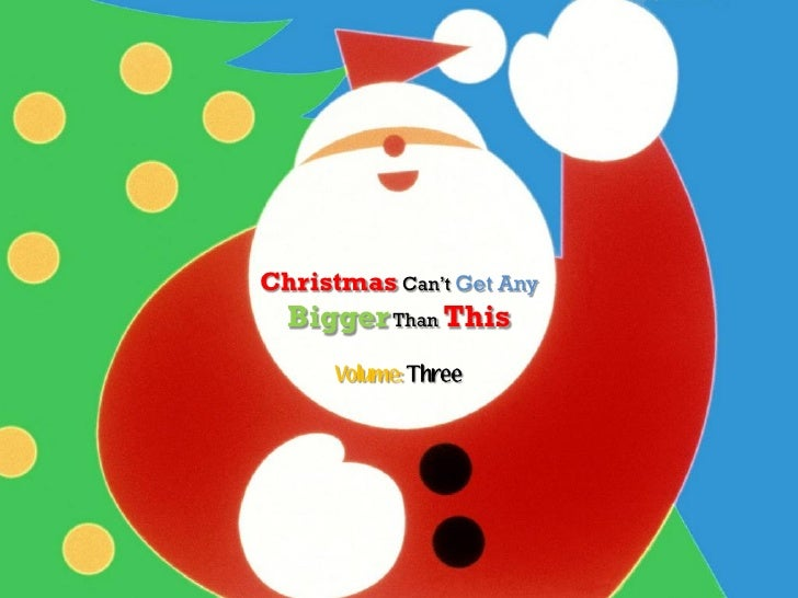 Christmas Can't Get Any Bigger Than This: Vol 3