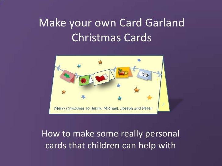 Make your own Card Garland Christmas Cards<br />How to make some really personal cards that children can help with<br />Me...