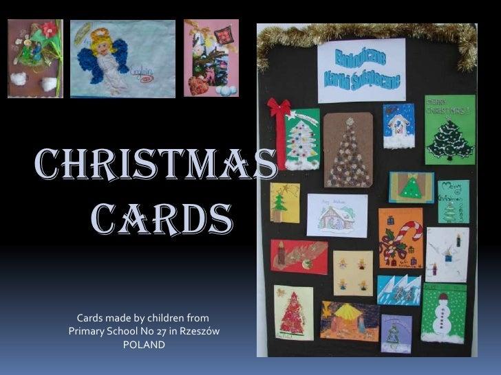 CHRISTMAS <br /> CARDS<br />Cardsmade by childrenfrom<br />PrimarySchool No 27 in Rzeszów<br />POLAND<br />