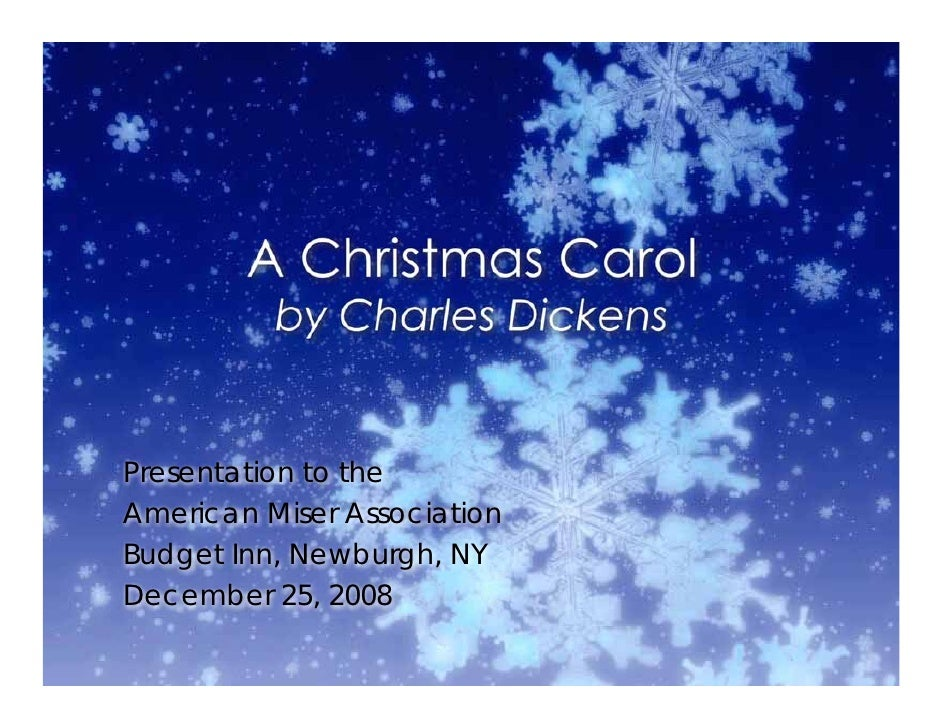 A Christmas Carol           by Charles Dickens   Presentation to the American Miser Association Budget Inn, Newburgh, NY D...