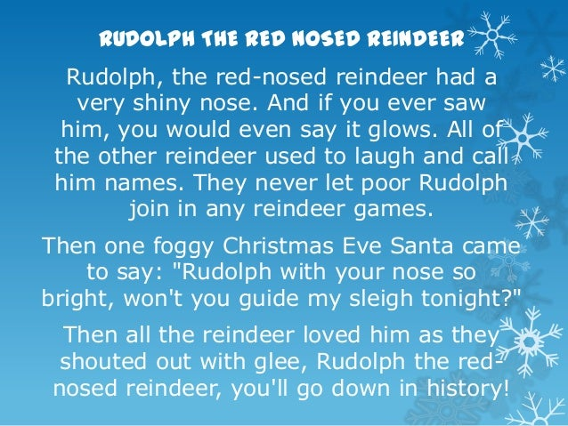 RUDOLPH THE RED NOSED REINDEER Rudolph, the red-nosed reindeer had a very shiny nose. And if you ever saw him, you would e...