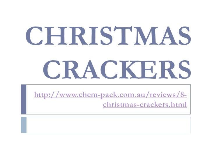 CHRISTMAS CRACKERShttp://www.chem-pack.com.au/reviews/8-                 christmas-crackers.html