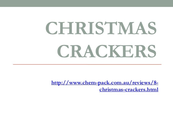 CHRISTMAS CRACKERShttp://www.chem-pack.com.au/reviews/8-                christmas-crackers.html